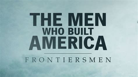 About The Men Who Built America: Frontiersmen | HISTORY