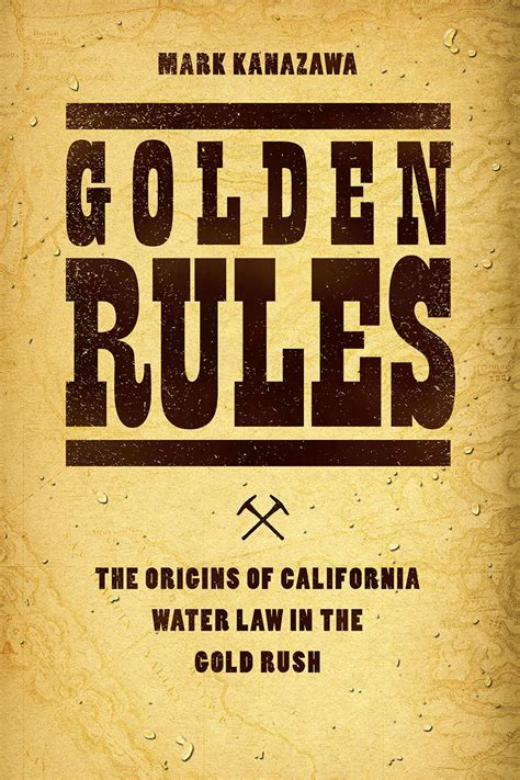 Golden Rules: The Origins of California Water Law in the