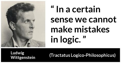 """""""In a certain sense we cannot make mistakes in logic"""
