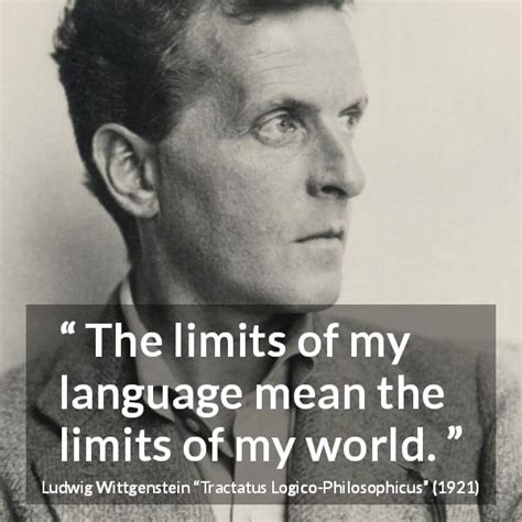 """""""The limits of my language mean the limits of my world"""